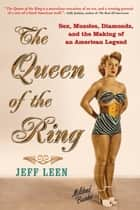 The Queen of the Ring - Sex, Muscles, Diamonds, and the Making of an American Legend ebook by Jeff Leen