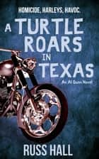 A Turtle Roars in Texas eBook by Russ Hall