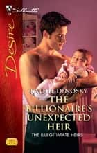 The Billionaire's Unexpected Heir ebook by Kathie DeNosky