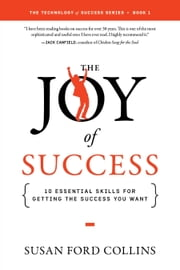 The Joy of Success - 10 Essential Skills for Getting the Success You Want ebook by Susan Ford Collins