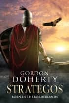 Strategos: Born in the Borderlands (Strategos 1) ebook by Gordon Doherty