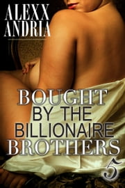 Bought By The Billionaire Brothers 5 - The Sting of Betrayal ebook by Alexx Andria