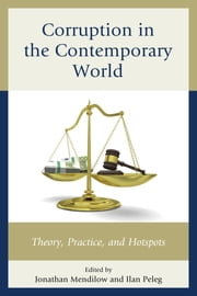 Corruption in the Contemporary World - Theory, Practice, and Hotspots ebook by Jonathan Mendilow,Ilan Peleg,Robert G. Boatright,Michael J. Brogan,Fabrizio Di Mascio,Rebecca R. Fiske,Roberta Fiske-Rusciano,Barbara Franz,Fernando Jiménez-Sánchez,Jonathan Mendilow,Alessandro Natalini,Ilan Peleg,Jürgen Pfeffer,Daniela R. Piccio,Ana Revuelta Alonso,Frank Louis Rusciano,Barry Seldes,Jacob Sprague White,Manuel Villoria