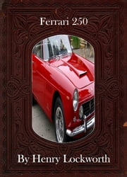 Ferrari 250 ebook by Henry Lockworth,Lucy Mcgreggor,John Hawk