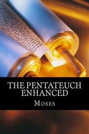 The Pentateuch - Enhanced E-Book Edition ebook by God, Moses
