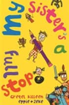 My Sister's A Full Stop ebook by Eppie Morgan, Gretel Killeen, Zeke Morgan
