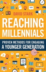 Reaching Millennials - Proven Methods for Engaging a Younger Generation ebook by David Stark