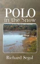 Polo in the Snow ebook by Richard Segal