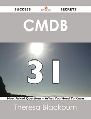 CMDB 31 Success Secrets - 31 Most Asked Questions On CMDB - What You Need To Know ebook by Theresa Blackburn