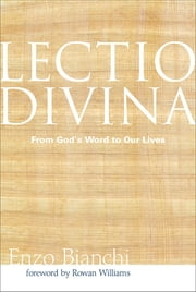Lectio Divina - From God's Word to Our Lives ebook by Enzo Bianchi