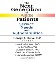 The Next Generation of AIDS Patients - Service Needs and Vulnerabilities ebook by George J Huba,Vivian Brown