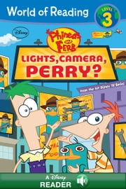 World of Reading Phineas and Ferb: Lights, Camera, Perry? - A Disney Read-Along (Level 3) ebook by Disney Book Group