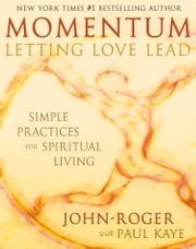 Momentum: Letting Love Lead - Simple Practices for Spiritual Living ebook by John-Roger,Paul Kaye, DSS
