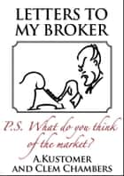 Letters to my Broker - P.S. What do you think of the market? ebook by Clem chambers