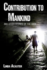 Contribution To Mankind And Other Stories Of The Dark ebook by Linda Acaster