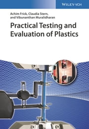 Practical Testing and Evaluation of Plastics ebook by Achim Frick, Claudia Stern, Vibunanthan Muralidharan