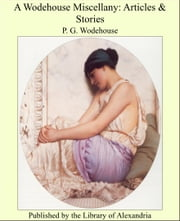 A Wodehouse Miscellany: Articles & Stories ebook by Sir Pelham Grenville Wodehouse