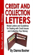 Credit and Collection Letters - Model Letters and Guidelines for Dealing with Credit Issues and Collecting Your Money eBook by Dianna Booher