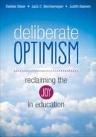 Deliberate Optimism - Reclaiming the Joy in Education ebook by Dr. Judith R. Baenen, Debbie Thompson Silver, Dr. Jack C. Berckemeyer