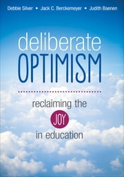 Deliberate Optimism - Reclaiming the Joy in Education ebook by Dr. Jack C. (Charles) Berckemeyer,Dr. Judith R. Baenen,Debbie Thompson Silver