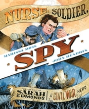 Nurse, Soldier, Spy - The Story of Sarah Edmonds, a Civil War Hero ebook by Marissa Moss,John Hendrix