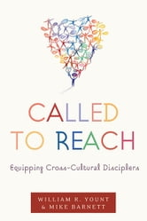 Called to Reach - Equipping Cross-Cultural Disciplers ebook by William Yount,Mike Barnett