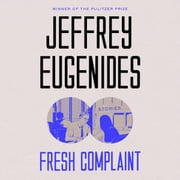 Fresh Complaint - Stories audiobook by Jeffrey Eugenides