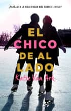 El chico de al lado ebook by Katie Van Ark