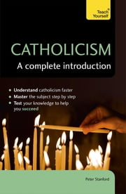 Catholicism: A Complete Introduction: Teach Yourself - Teach Yourself ebook by Peter Stanford
