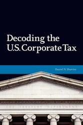 Decoding the U.S. Corporate Tax ebook by Daniel N. Shaviro