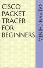 Cisco Packet Tracer for Beginners ebook by kalyan chinta