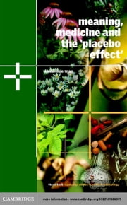 Meaning, Medicine and the 'Placebo Effect' ebook by Moerman, Daniel E.