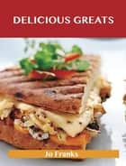 Delicious Greats: Delicious Delicious Recipes, The Top 100 Delicious Recipes ebook by Jo Franks