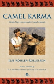 CAMEL KARMA: TWENTY YEARS AMONG INDIA'S CAMEL NOMADS ebook by ILSE KÖHLER-ROLLEFSON