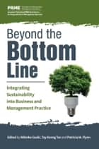 Beyond the Bottom Line - Integrating Sustainability into Business and Management Practice ebook by Milenko Gudic, Tay Keong Tan