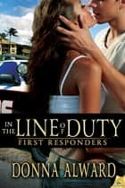 In the Line of Duty ebook by Donna Alward
