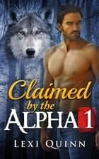 Claimed by the Alpha ebook by Lexi Quinn