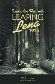 Touring the West with Leaping Lena, 1925 ebook by W. C. Clark,David Dary