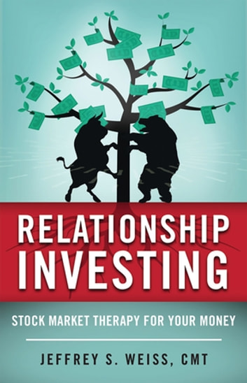 Relationship Investing - Stock Market Therapy for Your Money ebook by Jeffrey S. Weiss, CMT