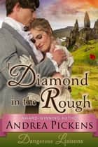 A Diamond in the Rough (Dangerous Liaisons Series, Book 1) ebook by Andrea Pickens