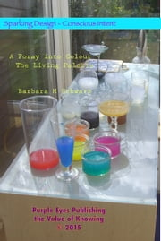 A Foray into Colour: The Living Palette ebook by Barbara M Schwarz