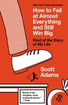 How to Fail at Almost Everything and Still Win Big ebook by Scott Adams