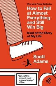 How to Fail at Almost Everything and Still Win Big - Kind of the Story of My Life ebook by Kobo.Web.Store.Products.Fields.ContributorFieldViewModel