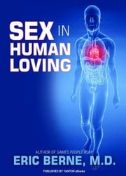 Sex in Human Loving ebook by Eric Berne
