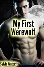 My First Werewolf (Virgin, Alpha Male Wolf Romance, Paranormal Romance) ebook by Sylvia Waters