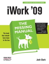 iWork '09: The Missing Manual - The Missing Manual ebook by Josh Clark