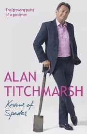 Knave of Spades - Growing Pains of a Gardener ebook by Alan Titchmarsh