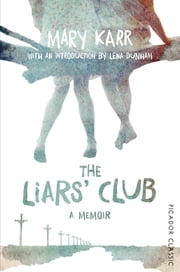 The Liars' Club - Picador Classic ebook by Mary Karr