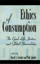 Ethics of Consumption ebook by Crocker,Linden