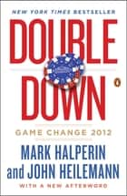 Double Down ebook by Mark Halperin,John Heilemann